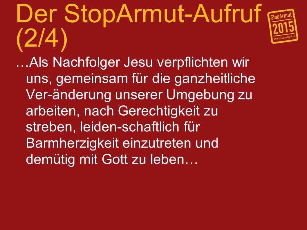Der StopArmut-Aufruf (2/4) …Als Nachfolger Jesu verpflichten wir uns, gemeinsam für die ganzheitliche Ver-änderung unserer Umgebung zu arbeiten, nach