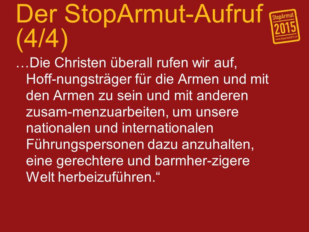 Der StopArmut-Aufruf (4/4) …Die Christen überall rufen wir auf, Hoff-nungsträger für die Armen und mit den Armen zu sein und mit anderen zusam-menzuar