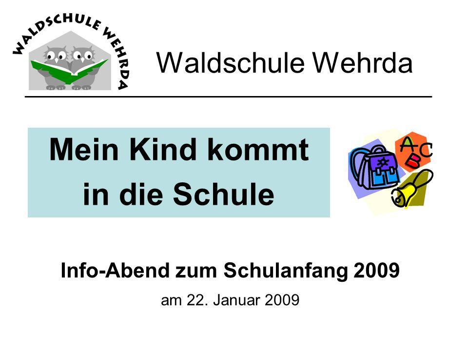 Waldschule Wehrda Mein Kind kommt in die Schule Info-Abend zum Schulanfang 2009 am 22. Januar 2009 ___________________________________________________
