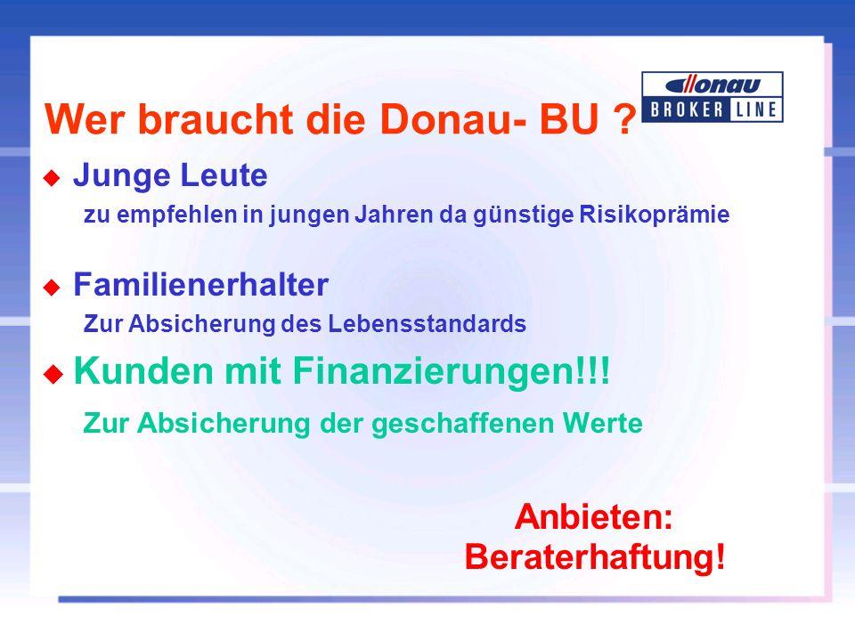 Wer braucht die Donau- BU ? u Junge Leute zu empfehlen in jungen Jahren da günstige Risikoprämie u Familienerhalter Zur Absicherung des Lebensstandard