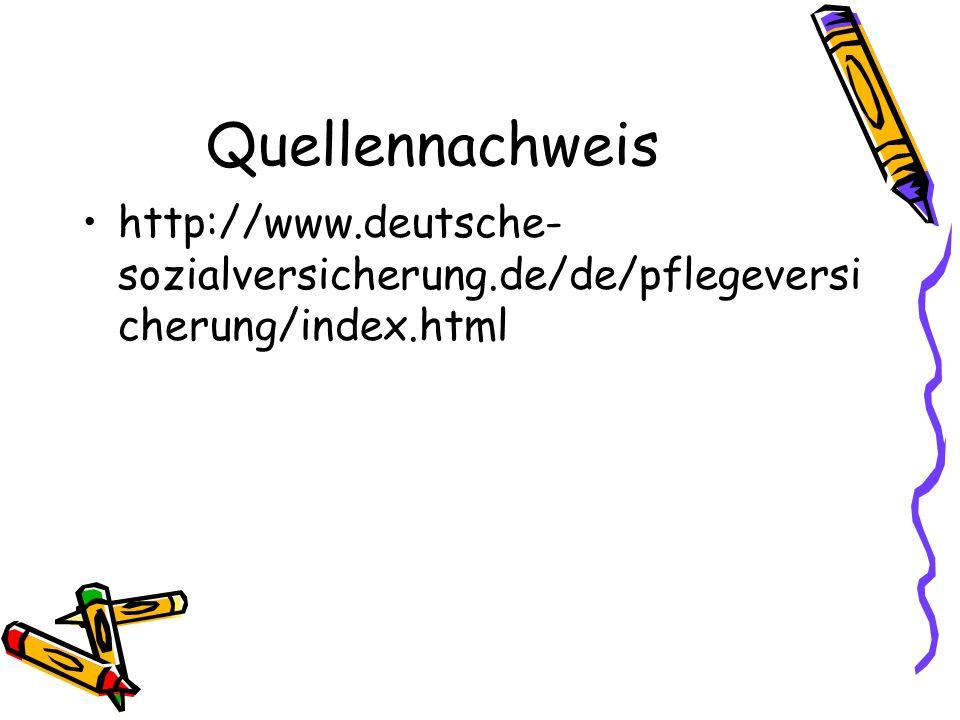 Quellennachweis http://www.deutsche- sozialversicherung.de/de/pflegeversi cherung/index.html