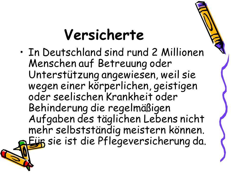 Versicherte In Deutschland sind rund 2 Millionen Menschen auf Betreuung oder Unterstützung angewiesen, weil sie wegen einer körperlichen, geistigen od