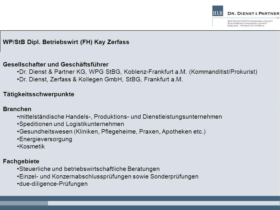 WP/StB Dipl. Betriebswirt (FH) Kay Zerfass Gesellschafter und Geschäftsführer Dr. Dienst & Partner KG, WPG StBG, Koblenz-Frankfurt a.M. (Kommanditist/