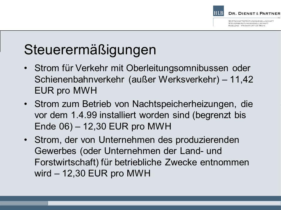 Steuerermäßigungen Strom für Verkehr mit Oberleitungsomnibussen oder Schienenbahnverkehr (außer Werksverkehr) – 11,42 EUR pro MWH Strom zum Betrieb von Nachtspeicherheizungen, die vor dem 1.4.99 installiert worden sind (begrenzt bis Ende 06) – 12,30 EUR pro MWH Strom, der von Unternehmen des produzierenden Gewerbes (oder Unternehmen der Land- und Forstwirtschaft) für betriebliche Zwecke entnommen wird – 12,30 EUR pro MWH