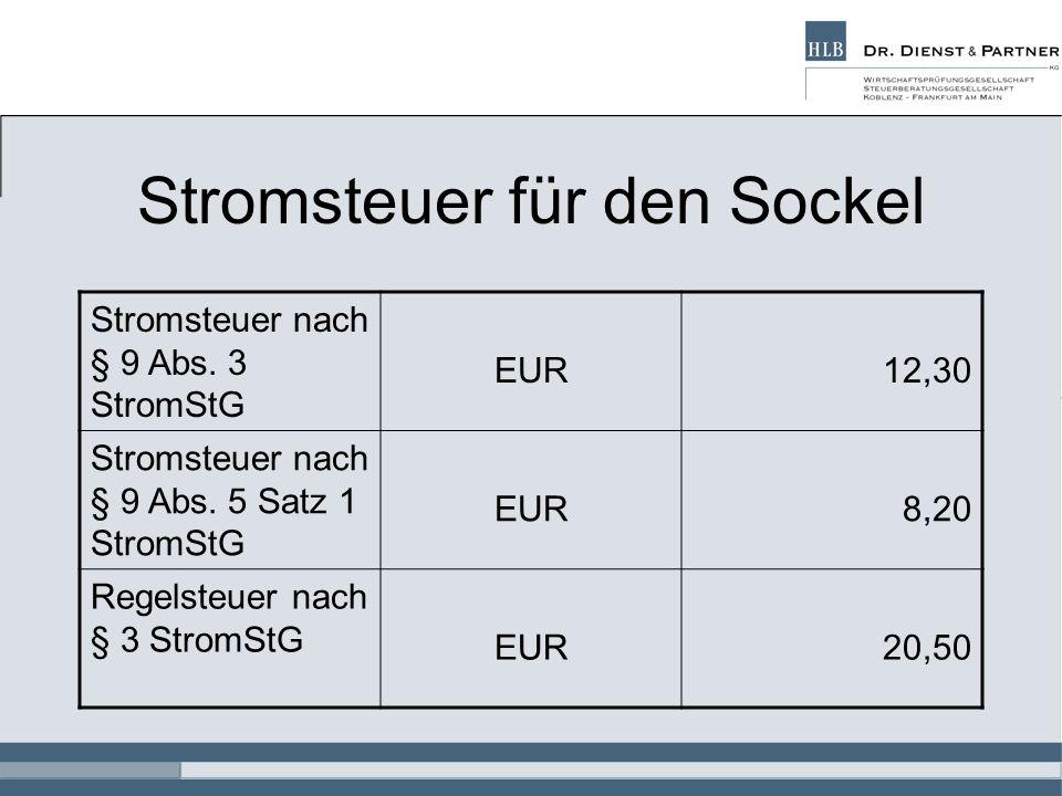 Stromsteuer für den Sockel Stromsteuer nach § 9 Abs. 3 StromStG EUR12,30 Stromsteuer nach § 9 Abs. 5 Satz 1 StromStG EUR8,20 Regelsteuer nach § 3 Stro