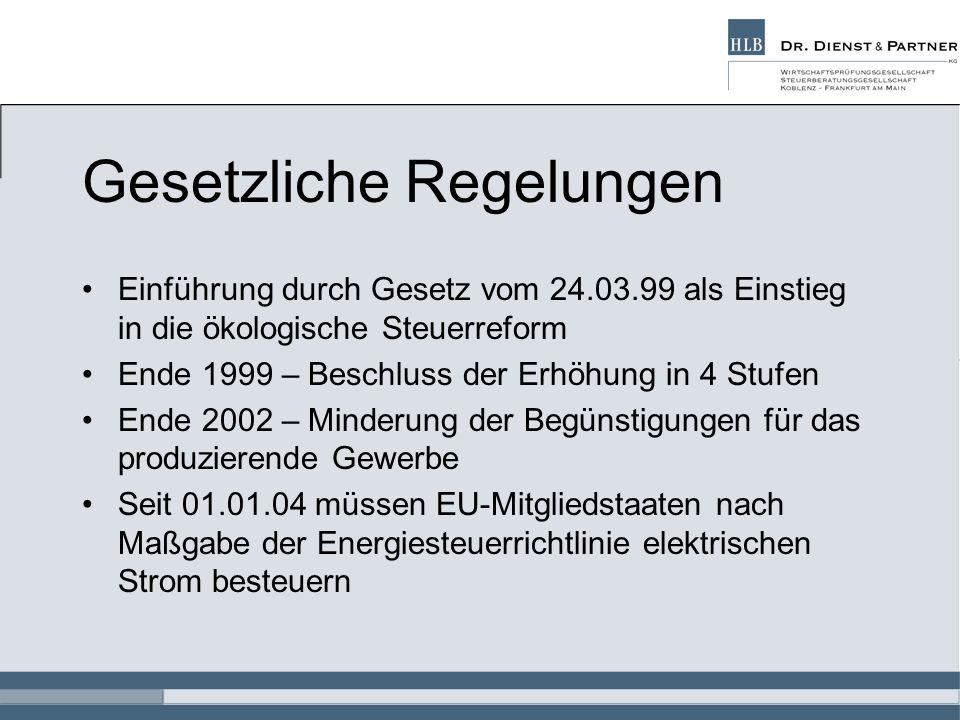 Gesetzliche Regelungen Einführung durch Gesetz vom 24.03.99 als Einstieg in die ökologische Steuerreform Ende 1999 – Beschluss der Erhöhung in 4 Stufen Ende 2002 – Minderung der Begünstigungen für das produzierende Gewerbe Seit 01.01.04 müssen EU-Mitgliedstaaten nach Maßgabe der Energiesteuerrichtlinie elektrischen Strom besteuern