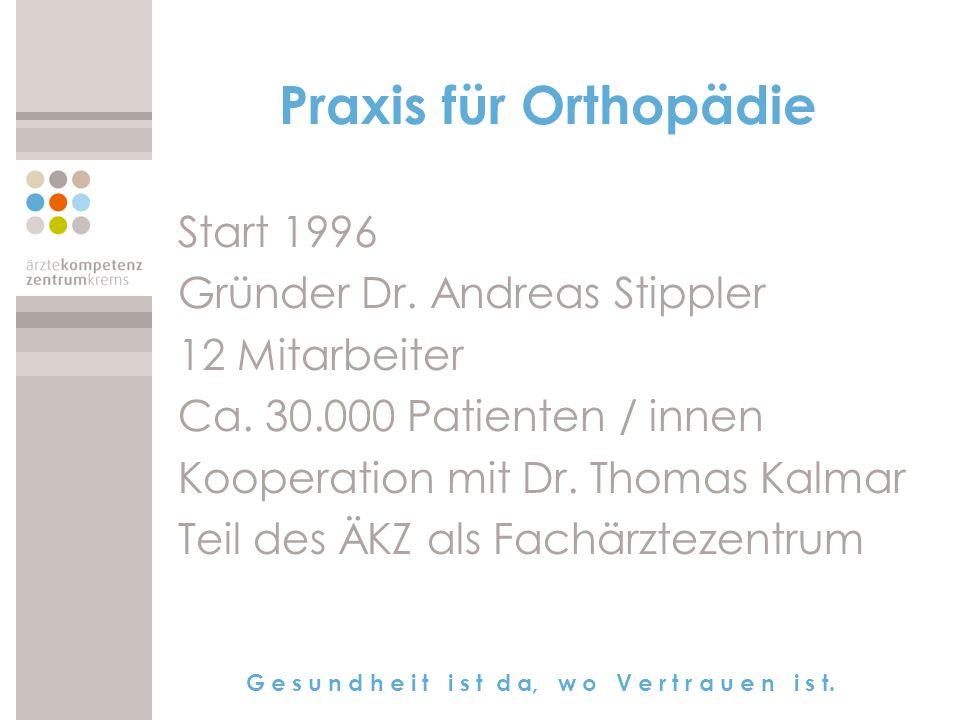 G e s u n d h e i t i s t d a, w o V e r t r a u e n i s t. Praxis für Orthopädie Start 1996 Gründer Dr. Andreas Stippler 12 Mitarbeiter Ca. 30.000 Pa