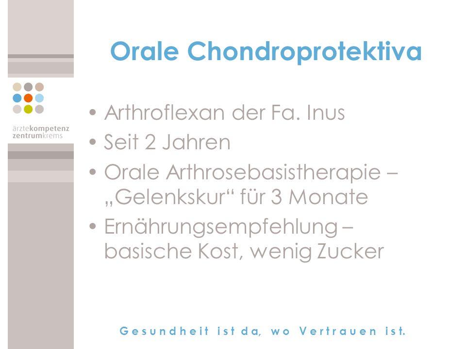 G e s u n d h e i t i s t d a, w o V e r t r a u e n i s t. Orale Chondroprotektiva Arthroflexan der Fa. Inus Seit 2 Jahren Orale Arthrosebasistherapi
