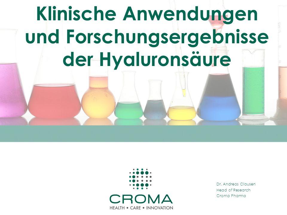 Dr. Andreas Clausen Head of Research Croma Pharma Klinische Anwendungen und Forschungsergebnisse der Hyaluronsäure