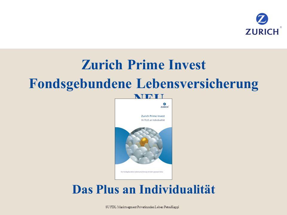 SU FDL/Marktsegment Privatkunden Leben/Petra Kappl Zurich Prime Invest Fondsgebundene Lebensversicherung NEU Das Plus an Individualität