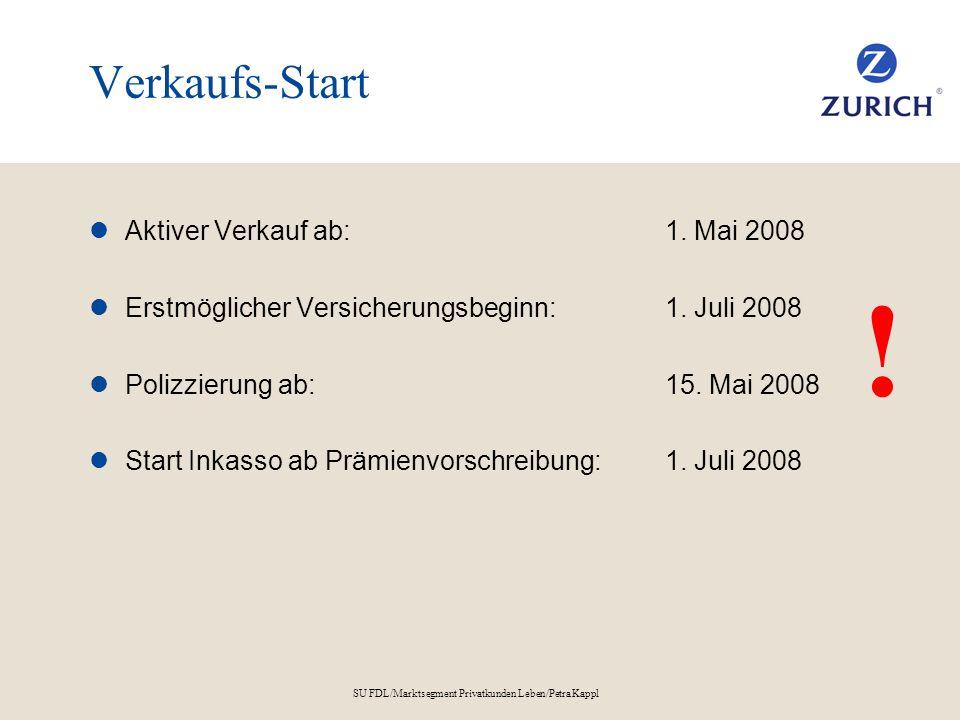 SU FDL/Marktsegment Privatkunden Leben/Petra Kappl Verkaufs-Start Aktiver Verkauf ab:1. Mai 2008 Erstmöglicher Versicherungsbeginn:1. Juli 2008 Polizz