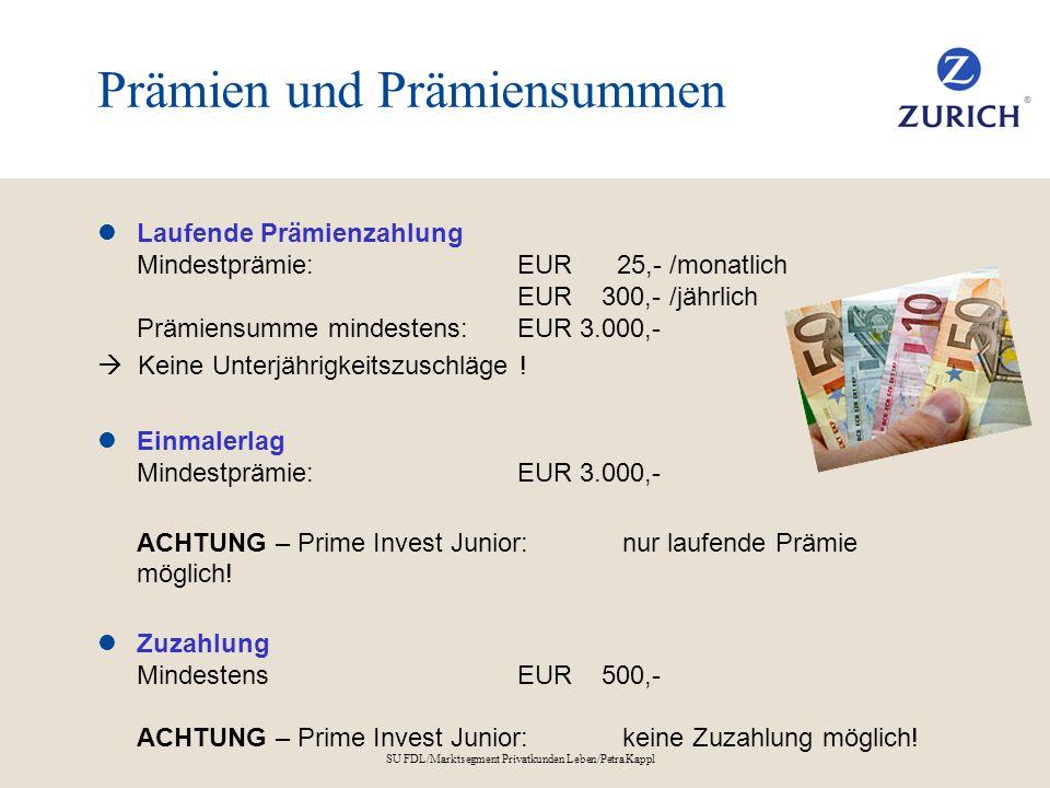 SU FDL/Marktsegment Privatkunden Leben/Petra Kappl Versicherungsschutz Laufende Prämienzahlung Mindesttodesfallsumme frei wählbar 30 % bis 200 % (Basis Nettoprämiensumme) Einmalerlag Mindesttodesfallsumme frei wählbar 60 % bis 200 % (Basis Nettoprämie) Prime Invest Junior Übernahme der Prämienzahlung bis Ende Prämienzahlungsdauer durch Zurich