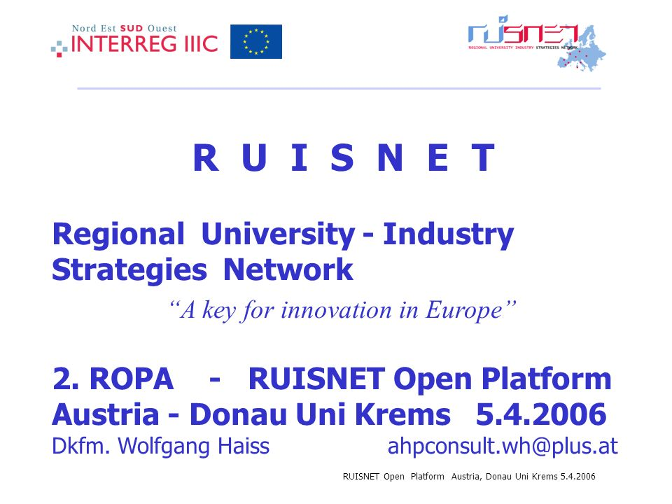 RUISNET Open Platform Austria, Donau Uni Krems R U I S N E T Regional University - Industry Strategies Network A key for innovation in Europe 2.