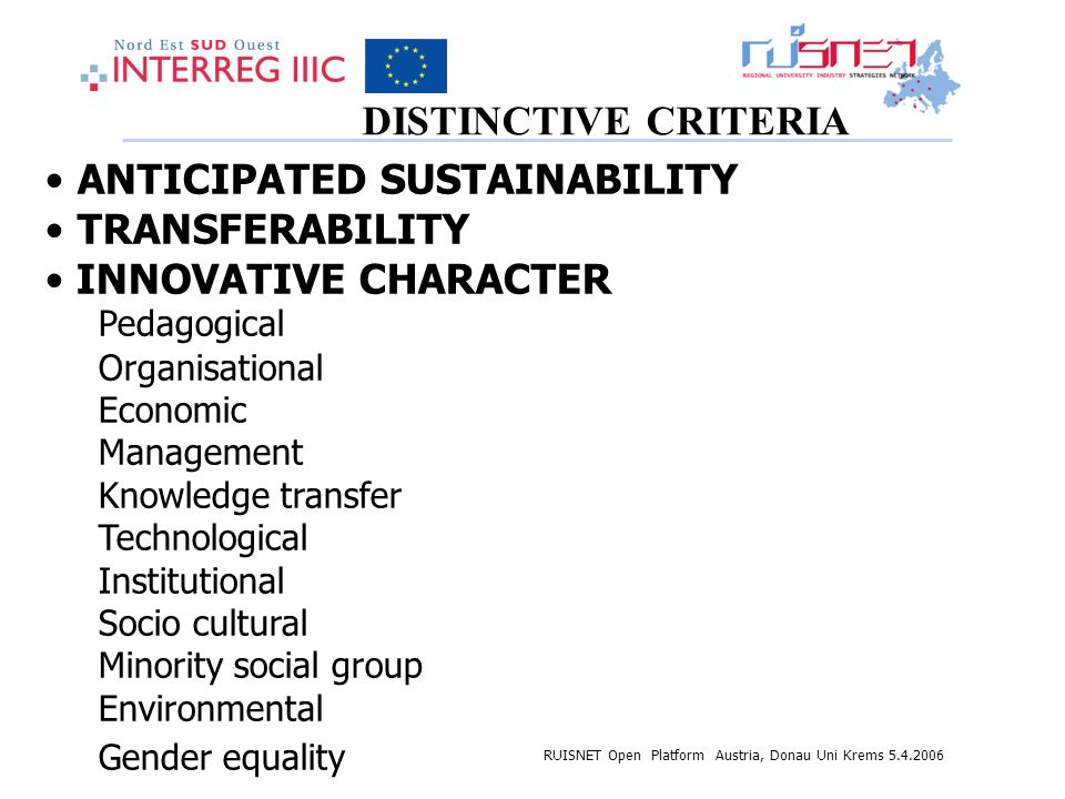 RUISNET Open Platform Austria, Donau Uni Krems 5.4.2006 DISTINCTIVE CRITERIA ANTICIPATED SUSTAINABILITY TRANSFERABILITY INNOVATIVE CHARACTER Pedagogic