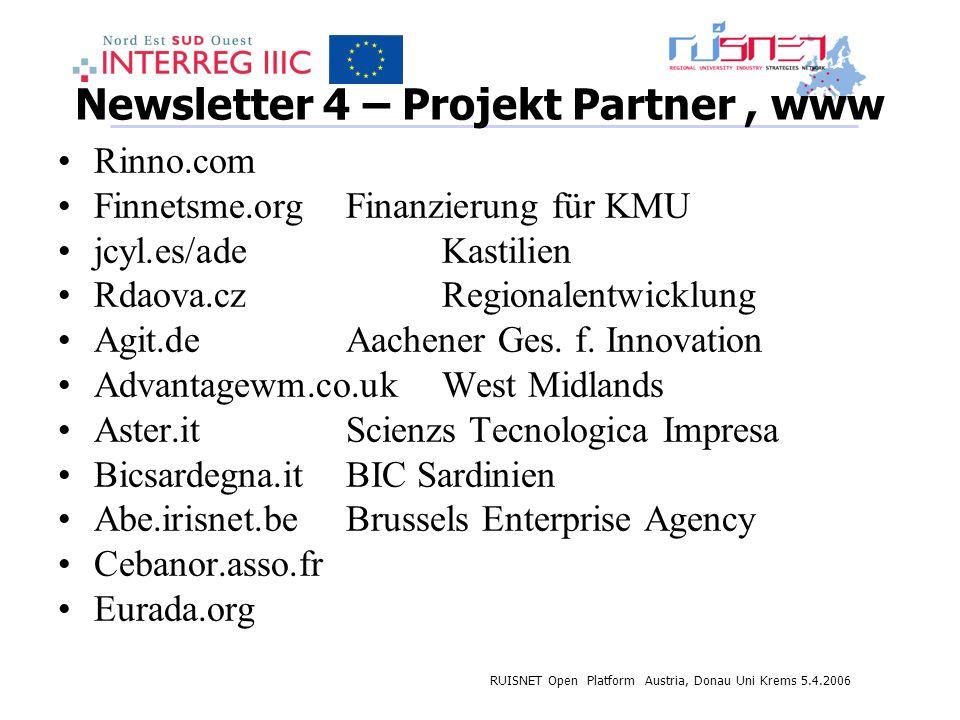 RUISNET Open Platform Austria, Donau Uni Krems 5.4.2006 Newsletter 4 – Projekt Partner, www Rinno.com Finnetsme.orgFinanzierung für KMU jcyl.es/ade Kastilien Rdaova.cz Regionalentwicklung Agit.deAachener Ges.