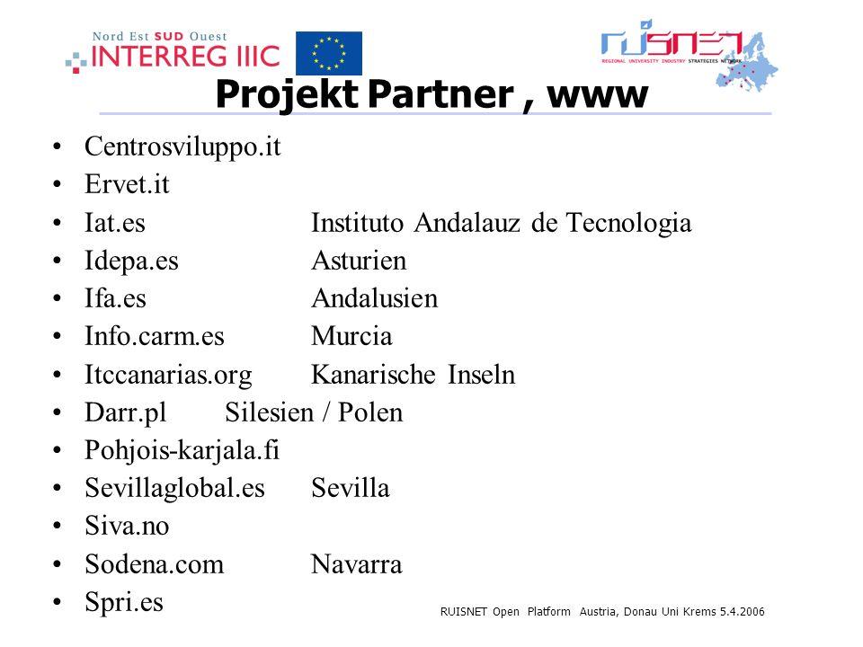RUISNET Open Platform Austria, Donau Uni Krems 5.4.2006 Projekt Partner, www Centrosviluppo.it Ervet.it Iat.esInstituto Andalauz de Tecnologia Idepa.e
