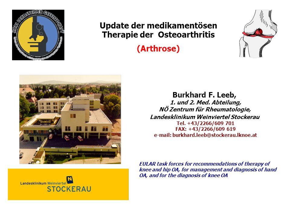 Update der medikamentösen Therapie der Osteoarthritis (Arthrose) Burkhard F. Leeb, 1. und 2. Med. Abteilung, NÖ Zentrum für Rheumatologie, Landesklini