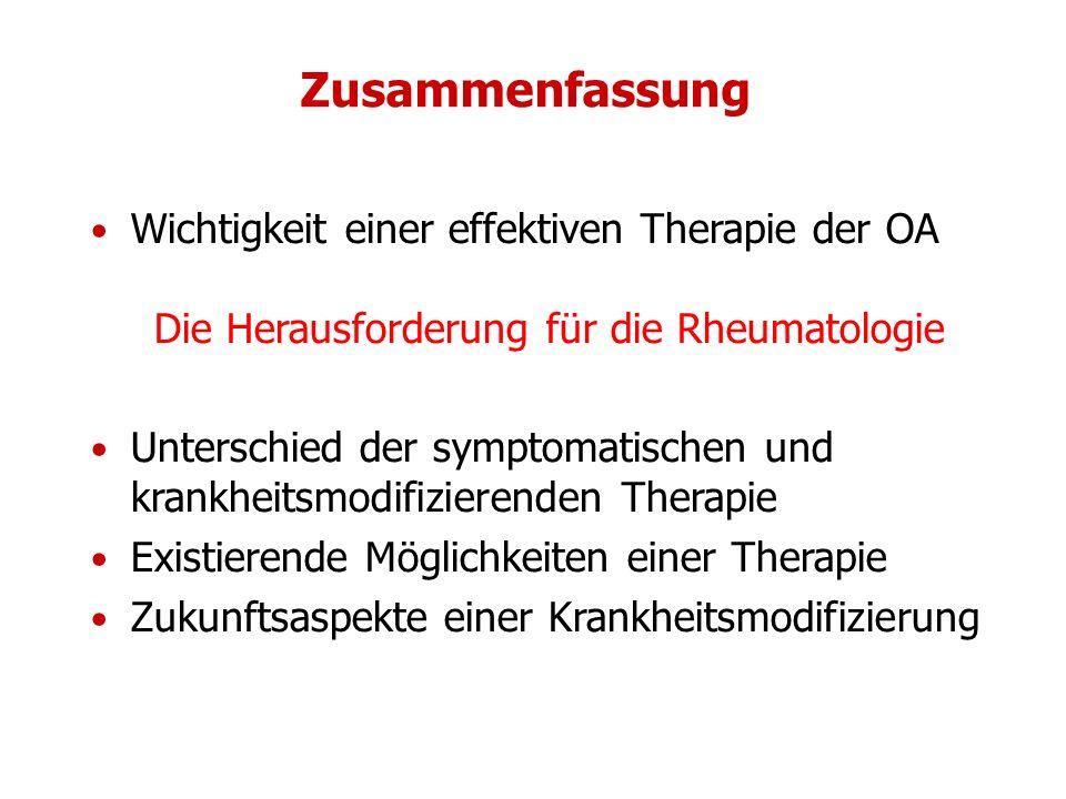 Zusammenfassung Wichtigkeit einer effektiven Therapie der OA Die Herausforderung für die Rheumatologie Unterschied der symptomatischen und krankheitsm