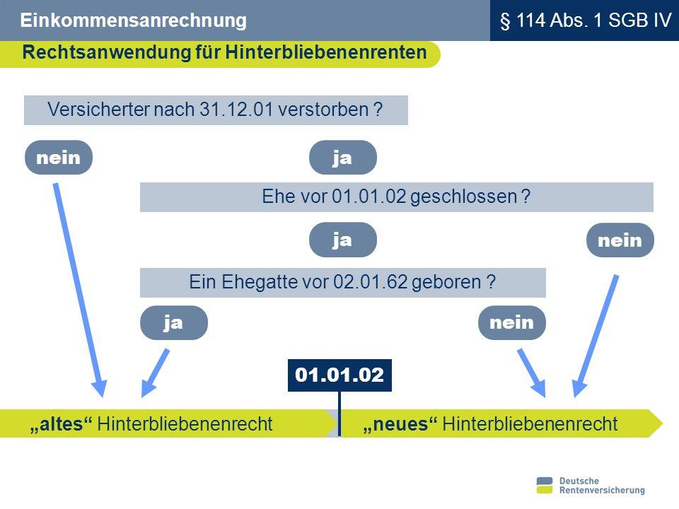 5 Einkommensanrechnung Rechtsanwendung für Hinterbliebenenrenten § 114 Abs. 1 SGB IV ja Ehe vor 01.01.02 geschlossen ? nein Ein Ehegatte vor 02.01.62