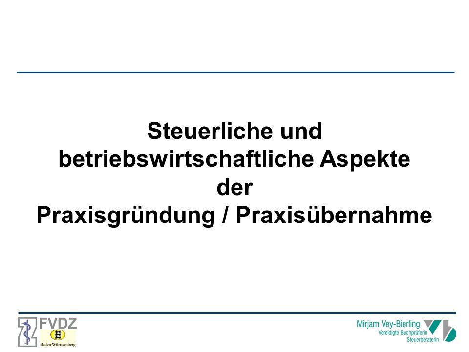 Steuerliche und betriebswirtschaftliche Aspekte der Praxisgründung / Praxisübernahme Steuerliche und betriebswirtschaftliche Aspekte der Praxisgründung / Praxisübernahme