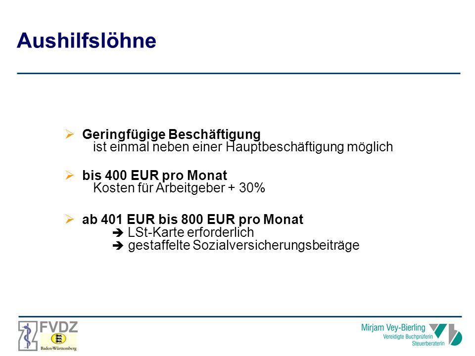 Aushilfslöhne Geringfügige Beschäftigung ist einmal neben einer Hauptbeschäftigung möglich bis 400 EUR pro Monat Kosten für Arbeitgeber + 30% ab 401 EUR bis 800 EUR pro Monat LSt-Karte erforderlich gestaffelte Sozialversicherungsbeiträge