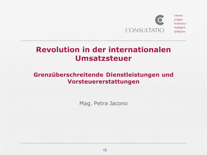 15 Revolution in der internationalen Umsatzsteuer Grenzüberschreitende Dienstleistungen und Vorsteuererstattungen Mag.