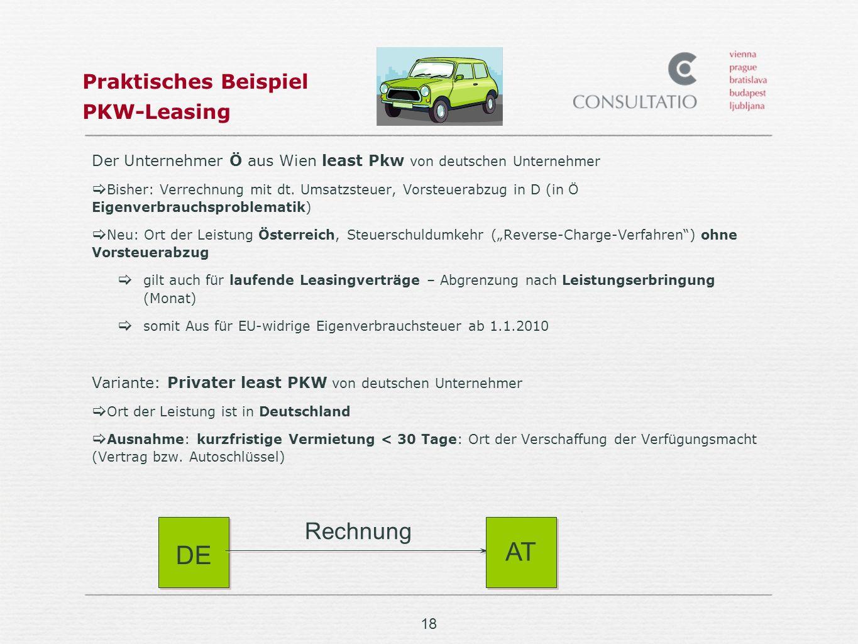 18 Praktisches Beispiel PKW-Leasing Der Unternehmer Ö aus Wien least Pkw von deutschen Unternehmer Bisher: Verrechnung mit dt.
