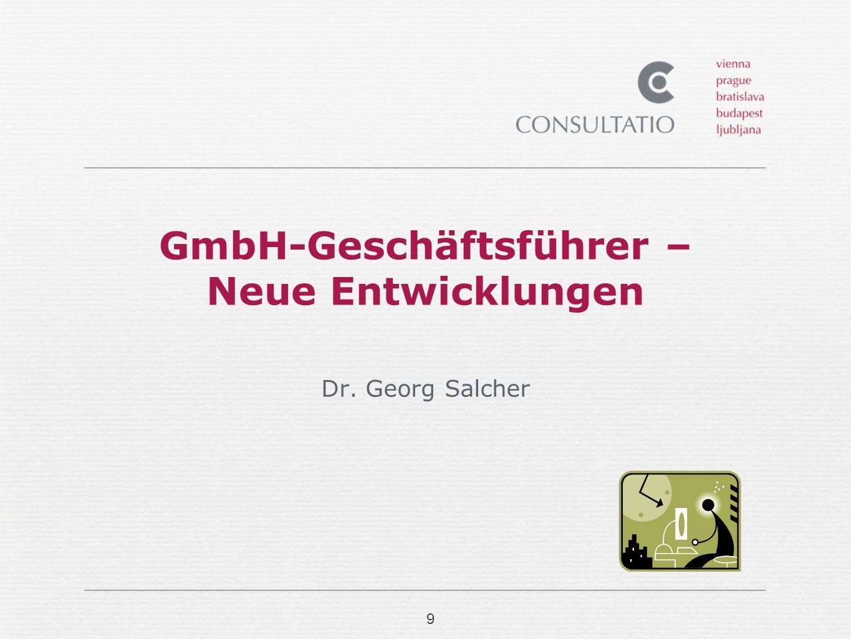 9 GmbH-Geschäftsführer – Neue Entwicklungen Dr. Georg Salcher