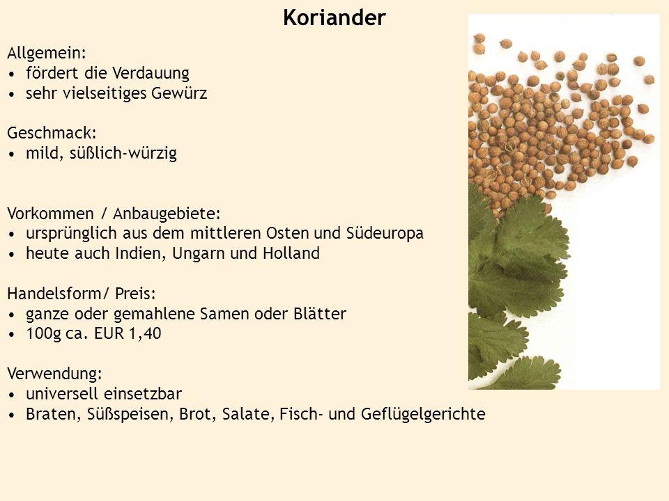 Koriander Allgemein: fördert die Verdauung sehr vielseitiges Gewürz Geschmack: mild, süßlich-würzig Vorkommen / Anbaugebiete: ursprünglich aus dem mit