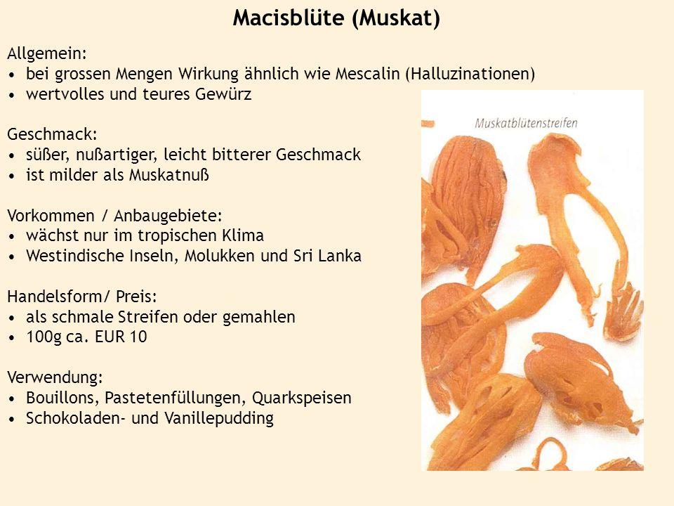 Macisblüte (Muskat) Allgemein: bei grossen Mengen Wirkung ähnlich wie Mescalin (Halluzinationen) wertvolles und teures Gewürz Geschmack: süßer, nußart