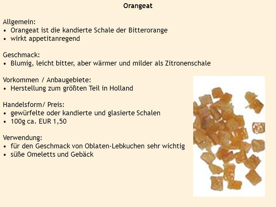 Orangeat Allgemein: Orangeat ist die kandierte Schale der Bitterorange wirkt appetitanregend Geschmack: Blumig, leicht bitter, aber wärmer und milder
