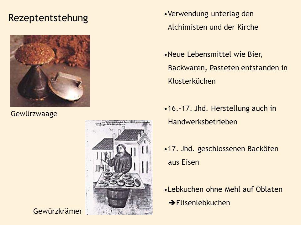 Verwendung unterlag den Alchimisten und der Kirche Neue Lebensmittel wie Bier, Backwaren, Pasteten entstanden in Klosterküchen 16.-17. Jhd. Herstellun