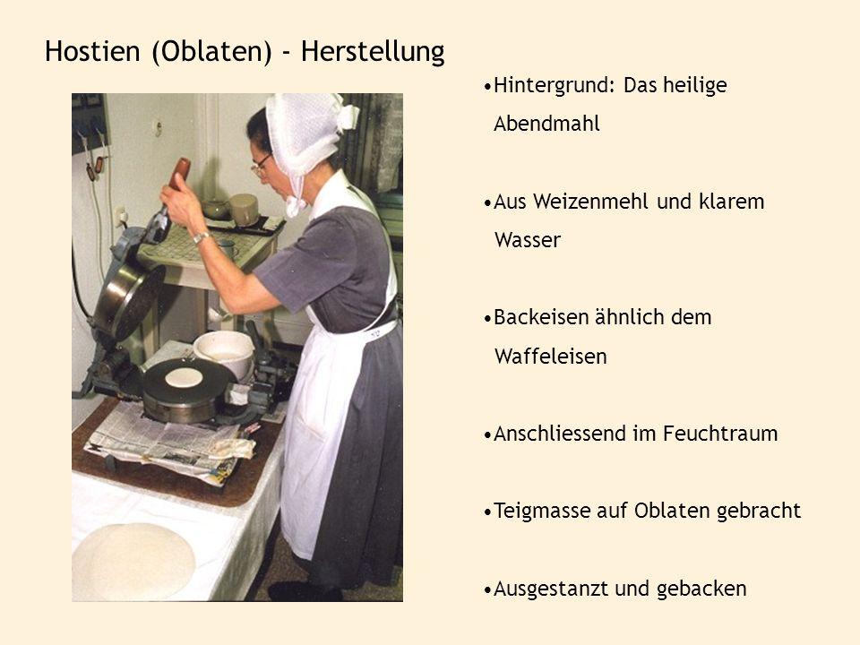 Hostien (Oblaten) - Herstellung Hintergrund: Das heilige Abendmahl Aus Weizenmehl und klarem Wasser Backeisen ähnlich dem Waffeleisen Anschliessend im