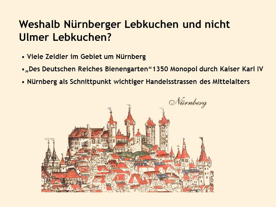 Weshalb Nürnberger Lebkuchen und nicht Ulmer Lebkuchen? Viele Zeidler im Gebiet um Nürnberg Des Deutschen Reiches Bienengarten1350 Monopol durch Kaise