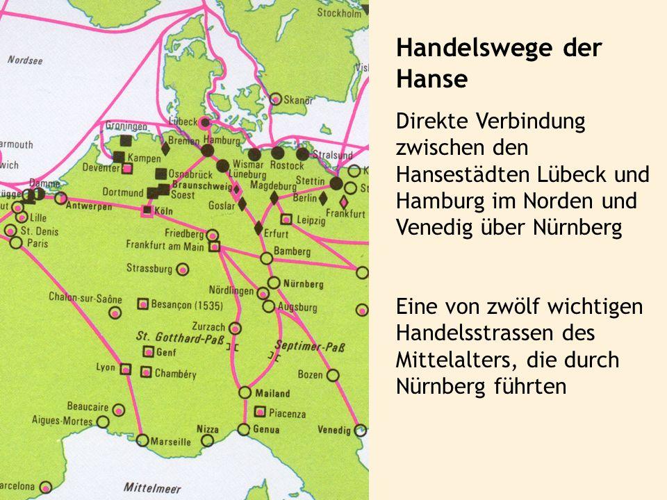 Handelswege der Hanse Direkte Verbindung zwischen den Hansestädten Lübeck und Hamburg im Norden und Venedig über Nürnberg Eine von zwölf wichtigen Han