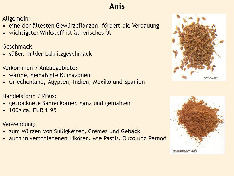 Anis Allgemein: eine der ältesten Gewürzpflanzen, fördert die Verdauung wichtigster Wirkstoff ist ätherisches Öl Geschmack: süßer, milder Lakritzgesch