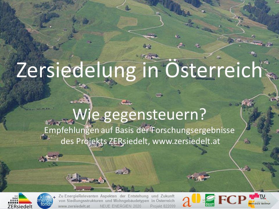 www.zersiedelt.at NEUE ENERGIEN 2020 Projekt 822099 Zu EnergieRelevanten Aspekten der Entstehung und Zukunft von Siedlungsstrukturen und Wohngebäudetypen in Österreich Warum gibt es ZERsiedelung.