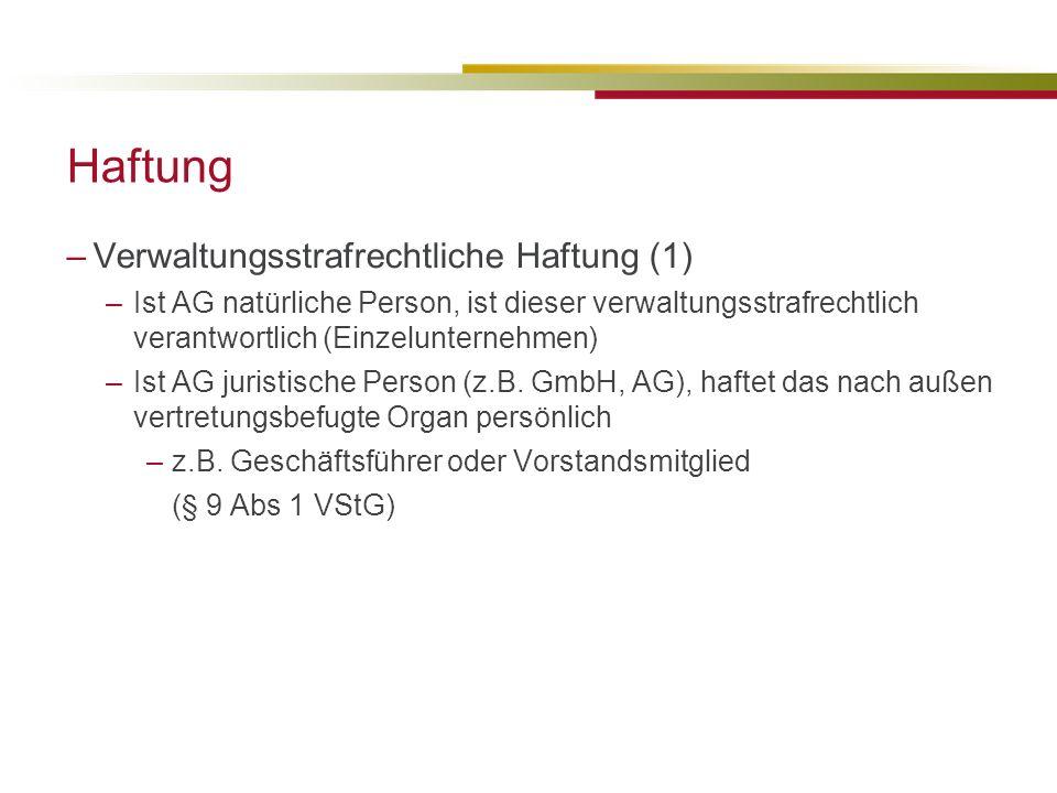Haftung –Verwaltungsstrafrechtliche Haftung (1) –Ist AG natürliche Person, ist dieser verwaltungsstrafrechtlich verantwortlich (Einzelunternehmen) –Ist AG juristische Person (z.B.