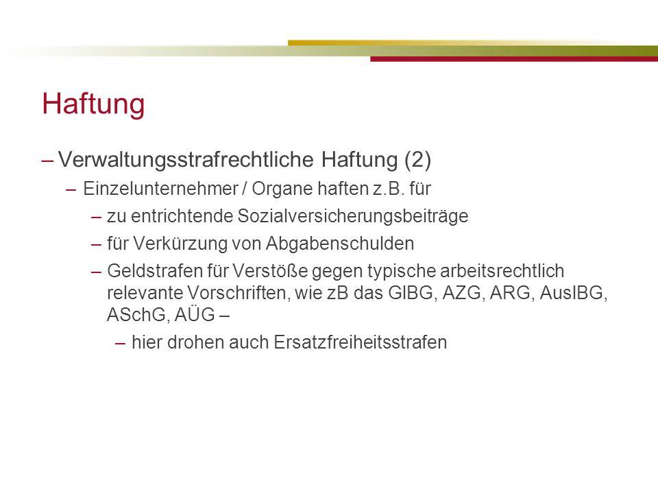 Haftung –Verwaltungsstrafrechtliche Haftung (2) –Einzelunternehmer / Organe haften z.B.