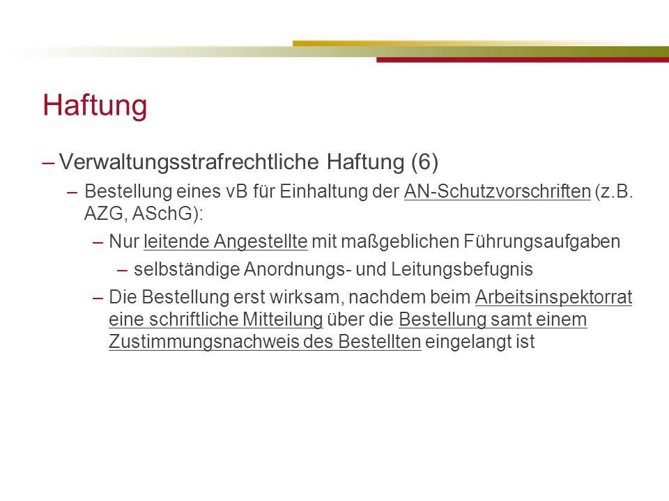 Haftung –Verwaltungsstrafrechtliche Haftung (6) –Bestellung eines vB für Einhaltung der AN-Schutzvorschriften (z.B.