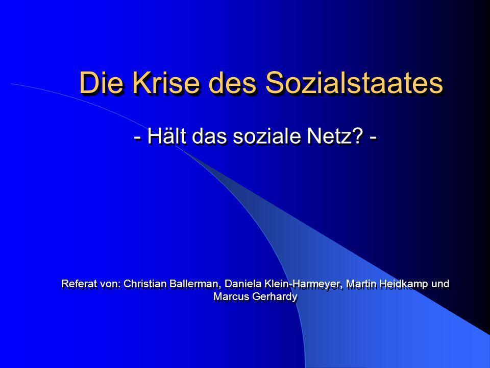 Die Krise des Sozialstaates - Hält das soziale Netz? - Referat von: Christian Ballerman, Daniela Klein-Harmeyer, Martin Heidkamp und Marcus Gerhardy -
