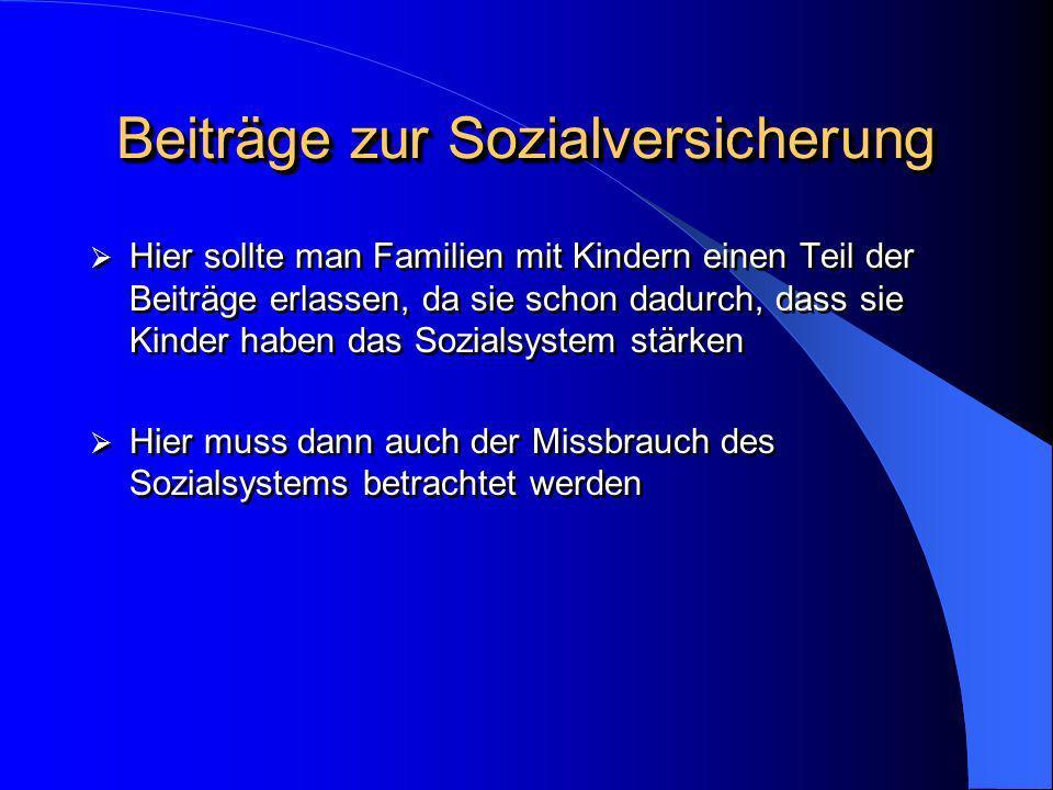 Beiträge zur Sozialversicherung Hier sollte man Familien mit Kindern einen Teil der Beiträge erlassen, da sie schon dadurch, dass sie Kinder haben das