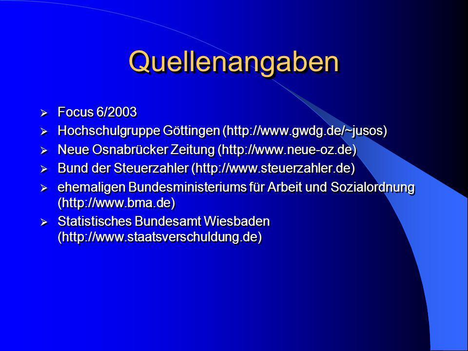 QuellenangabenQuellenangaben Focus 6/2003 Hochschulgruppe Göttingen (http://www.gwdg.de/~jusos) Neue Osnabrücker Zeitung (http://www.neue-oz.de) Bund