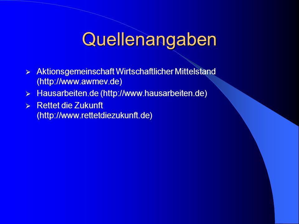 Quellenangaben Aktionsgemeinschaft Wirtschaftlicher Mittelstand (http://www.awmev.de) Hausarbeiten.de (http://www.hausarbeiten.de) Rettet die Zukunft