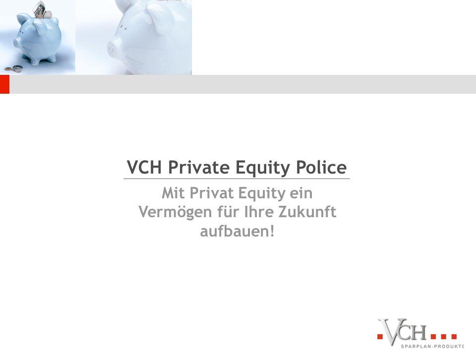 1 Mit Privat Equity ein Vermögen für Ihre Zukunft aufbauen! VCH Private Equity Police