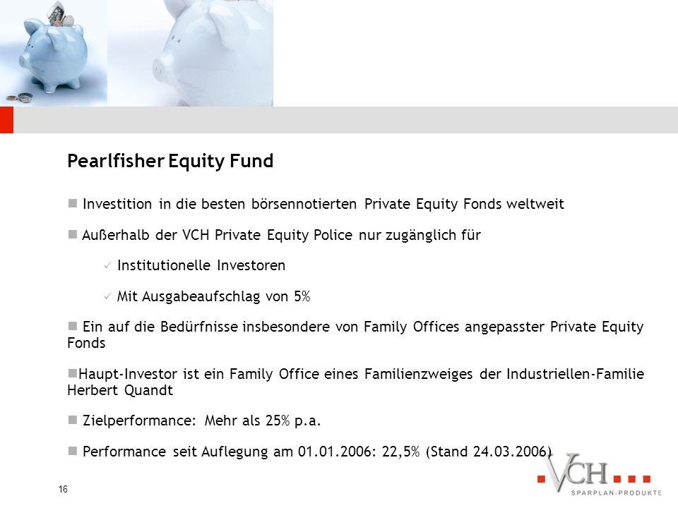 15 Die VCH Private Equity Police Monatliche Sparrate: ab EUR 50,00 Laufzeit Endalter: 100 Jahre möglich Todesfalleistung 0% – 200% Rückversicherung: P