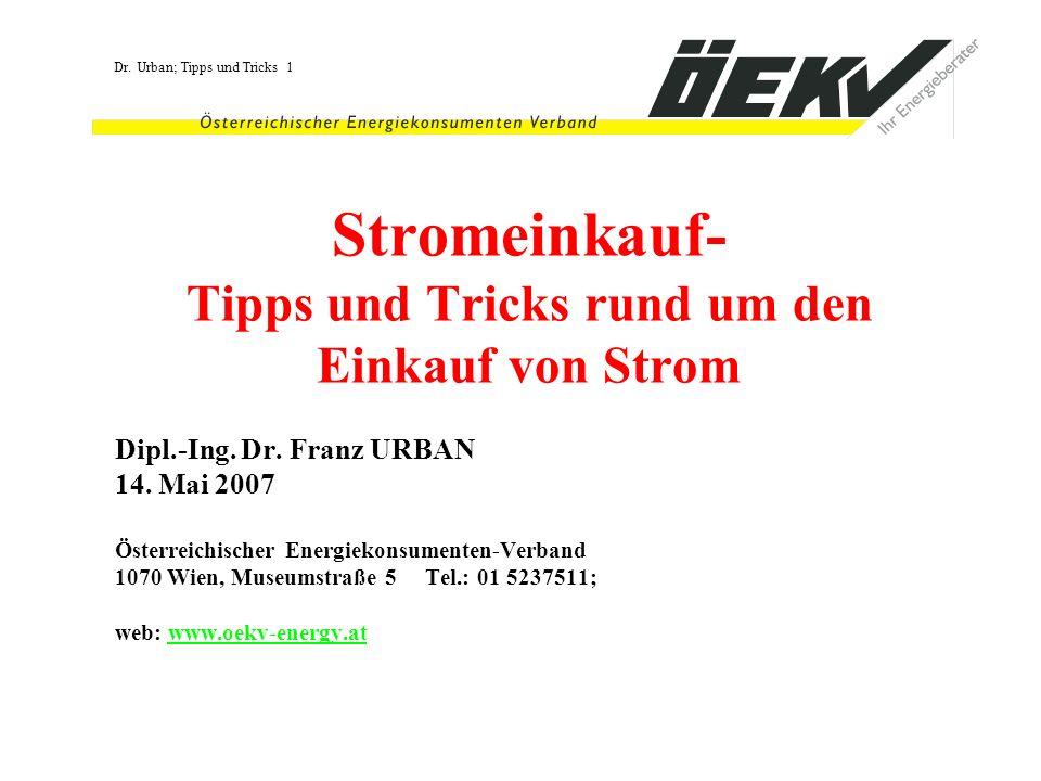 Dr. Urban; Tipps und Tricks 1 Stromeinkauf- Tipps und Tricks rund um den Einkauf von Strom Dipl.-Ing. Dr. Franz URBAN 14. Mai 2007 Österreichischer En