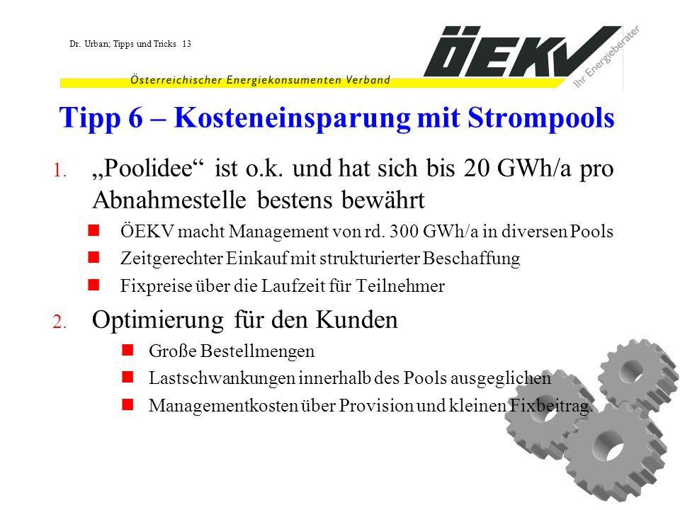Dr. Urban; Tipps und Tricks 13 Tipp 6 – Kosteneinsparung mit Strompools 1. Poolidee ist o.k. und hat sich bis 20 GWh/a pro Abnahmestelle bestens bewäh