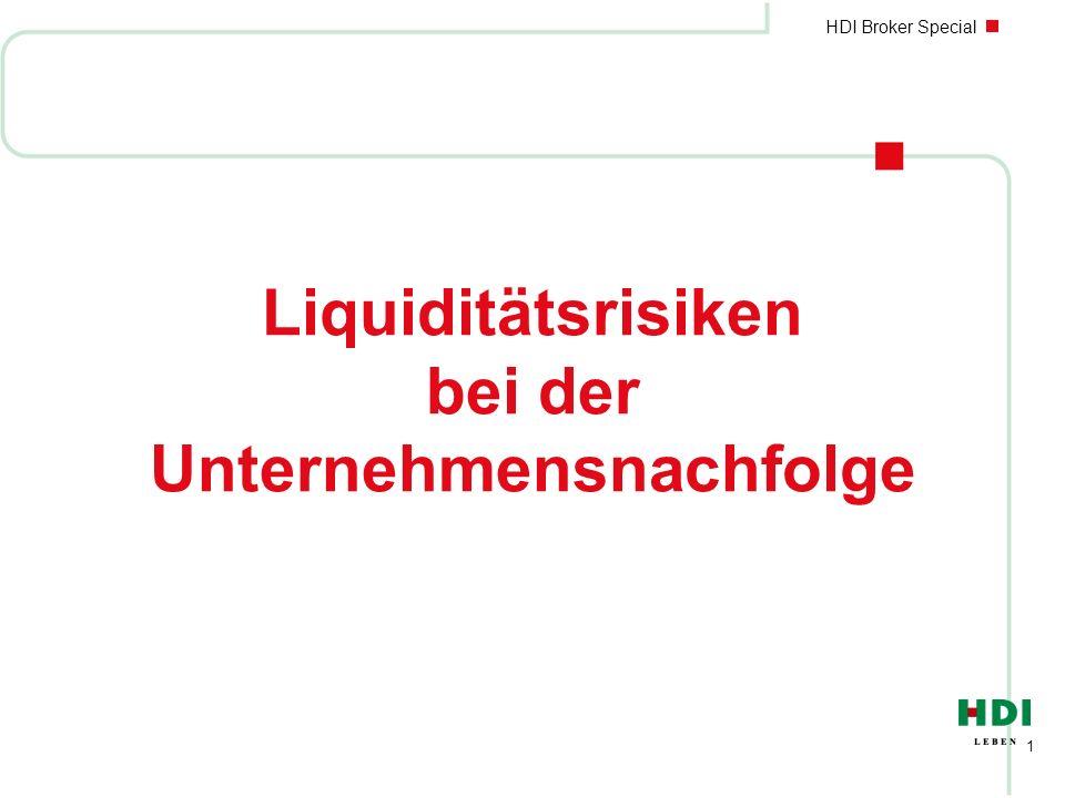 HDI Broker Special 42 Liquiditätsrisiko Erbschaftsteuer nProblem: Die Erbschaftsteuer sorgt für einen sofortigen Liquiditätsbedarf n Lösung bei Betriebsvermögen: nKreditaufnahme ( Basel II .