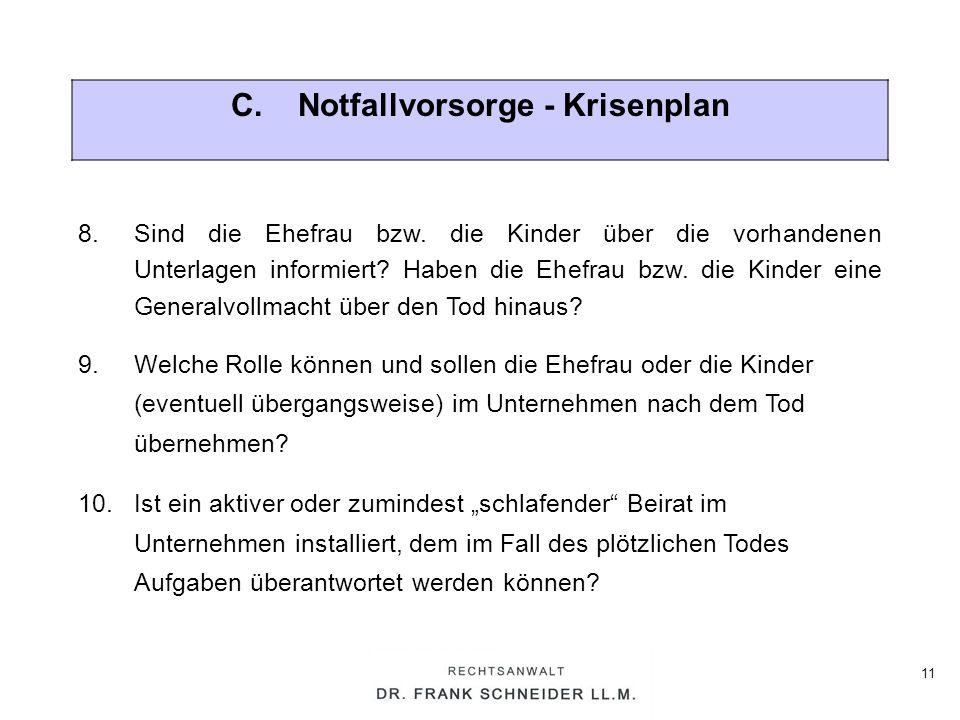 11 C. Notfallvorsorge - Krisenplan 8.Sind die Ehefrau bzw. die Kinder über die vorhandenen Unterlagen informiert? Haben die Ehefrau bzw. die Kinder ei